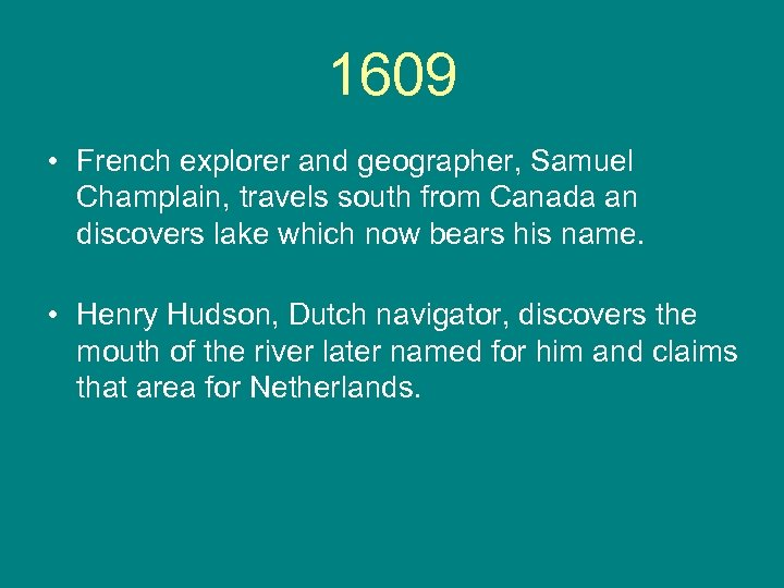 1609 • French explorer and geographer, Samuel Champlain, travels south from Canada an discovers