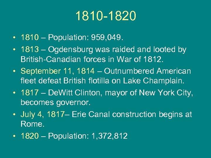 1810 -1820 • 1810 – Population: 959, 049. • 1813 – Ogdensburg was raided