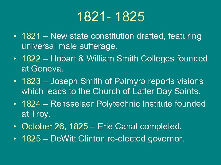 1821 - 1825 • 1821 – New state constitution drafted, featuring universal male sufferage.