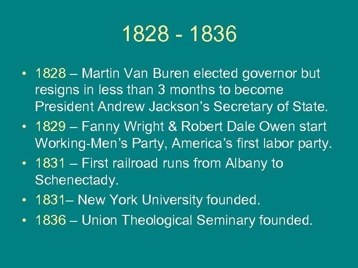 1828 - 1836 • 1828 – Martin Van Buren elected governor but resigns in
