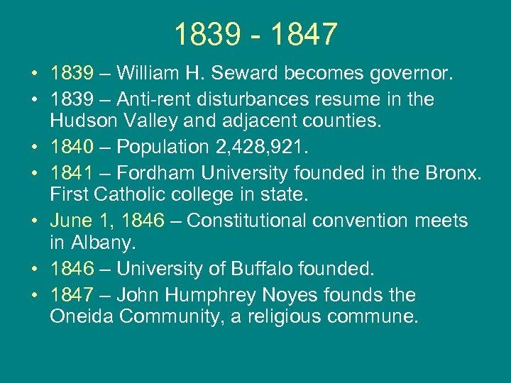 1839 - 1847 • 1839 – William H. Seward becomes governor. • 1839 –