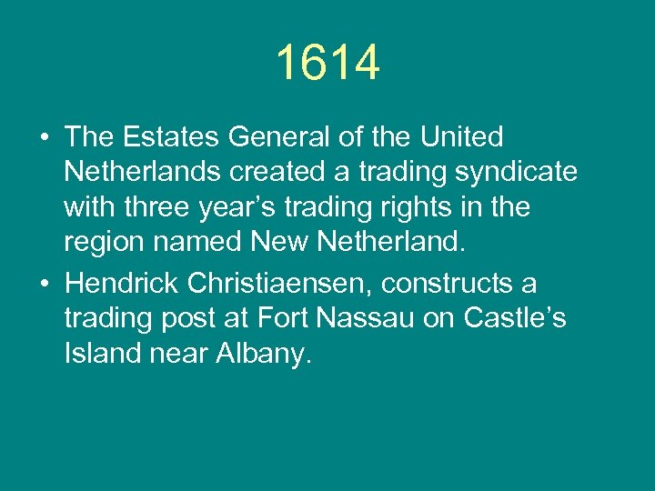 1614 • The Estates General of the United Netherlands created a trading syndicate with
