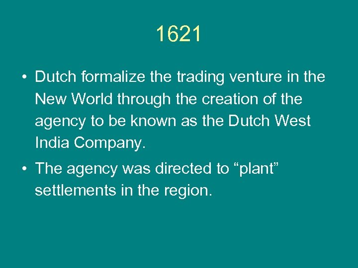 1621 • Dutch formalize the trading venture in the New World through the creation