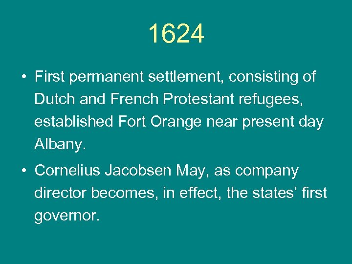 1624 • First permanent settlement, consisting of Dutch and French Protestant refugees, established Fort
