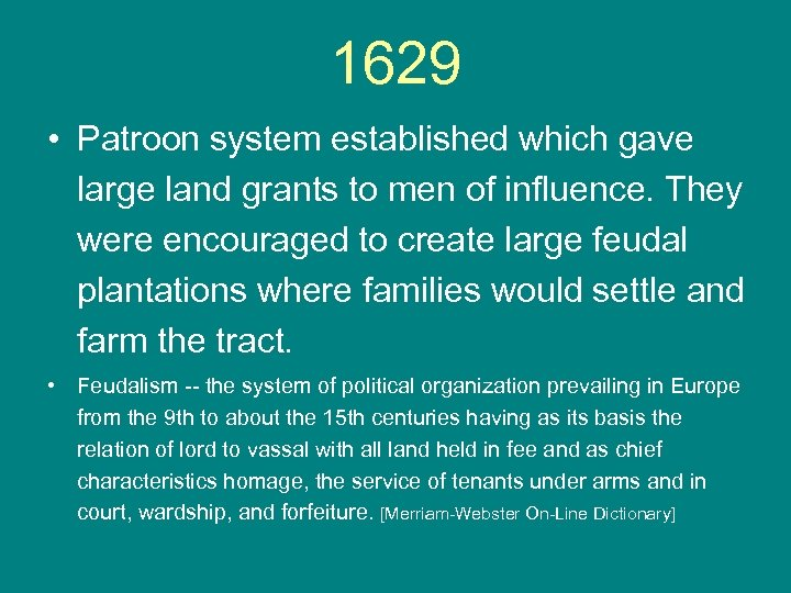 1629 • Patroon system established which gave large land grants to men of influence.