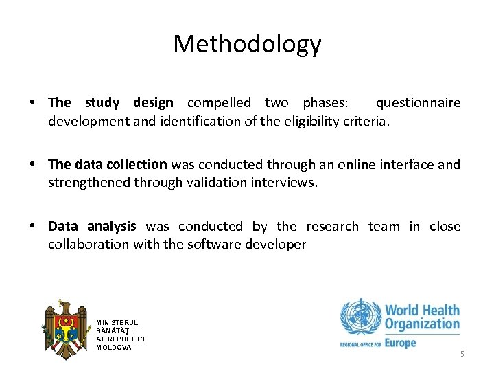 Methodology • The study design compelled two phases: questionnaire development and identification of the
