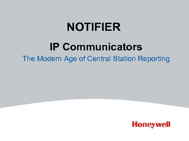 NOTIFIER IP Communicators The Modern Age of Central Station Reporting