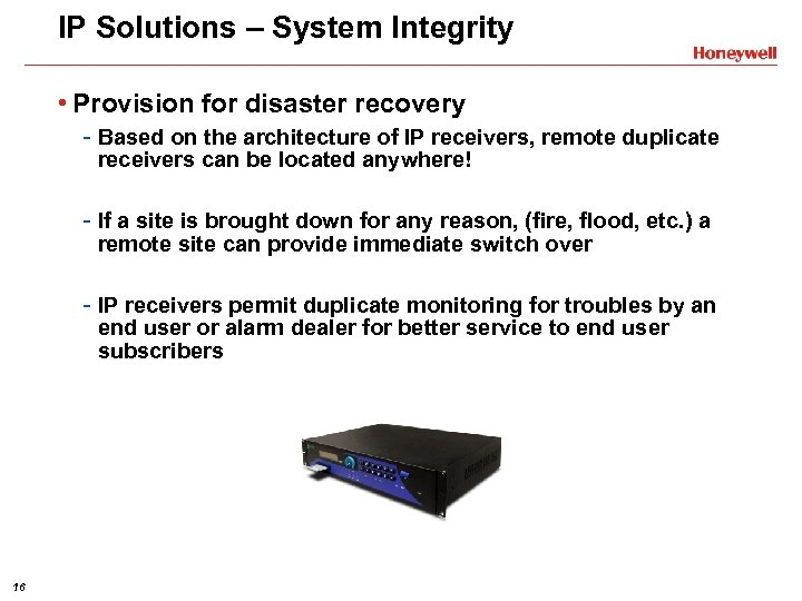 IP Solutions – System Integrity • Provision for disaster recovery - Based on the