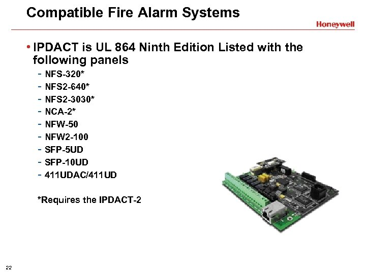 Compatible Fire Alarm Systems • IPDACT is UL 864 Ninth Edition Listed with the