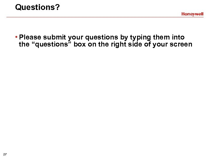 """Questions? • Please submit your questions by typing them into the """"questions"""" box on"""