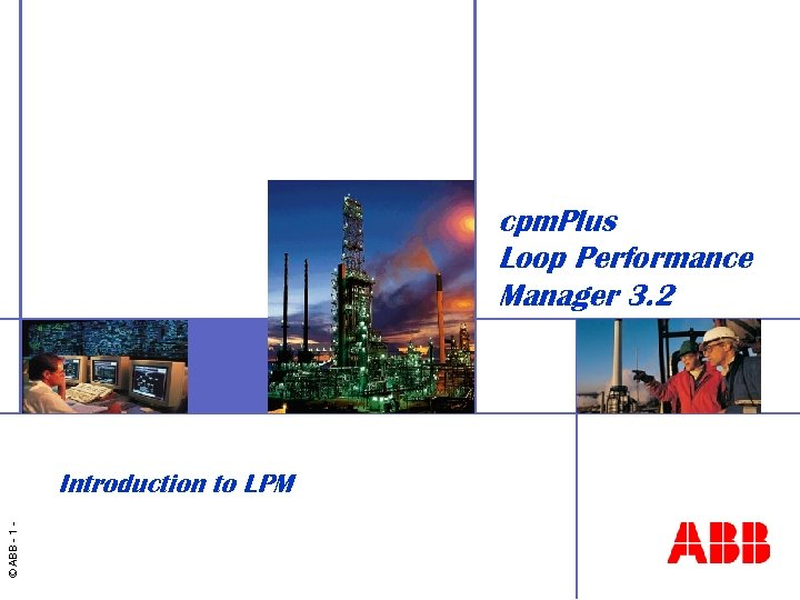 cpm. Plus Loop Performance Manager 3. 2 © ABB - 1 - Introduction to