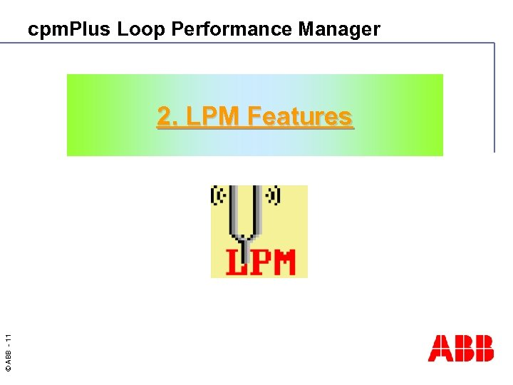 cpm. Plus Loop Performance Manager © ABB - 11 2. LPM Features