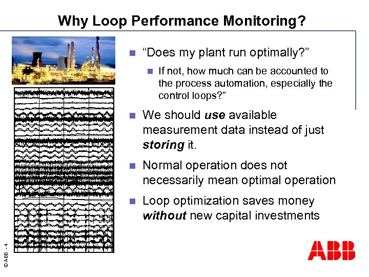 "Why Loop Performance Monitoring? n ""Does my plant run optimally? "" n If not,"