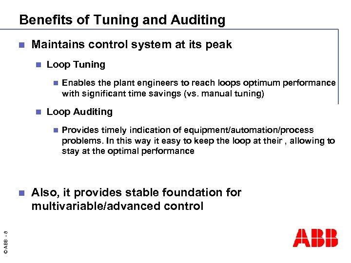 Benefits of Tuning and Auditing n Maintains control system at its peak n Loop