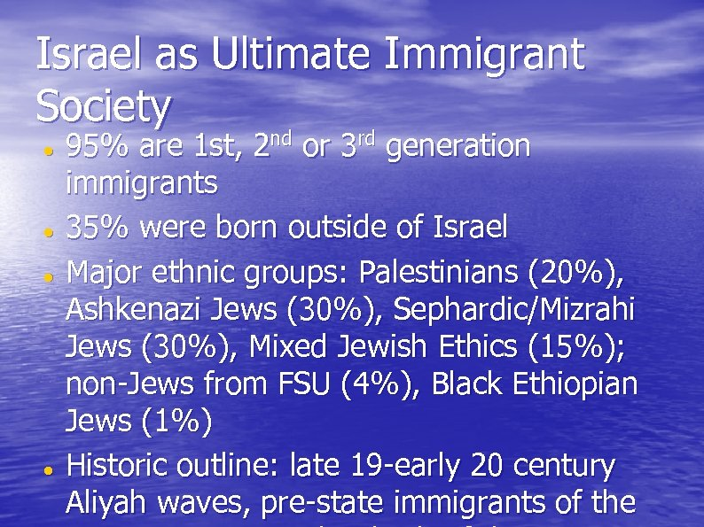 Israel as Ultimate Immigrant Society 95% are 1 st, 2 nd or 3 rd