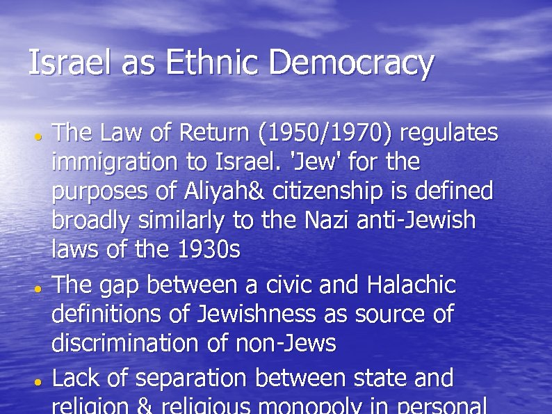Israel as Ethnic Democracy The Law of Return (1950/1970) regulates immigration to Israel. 'Jew'