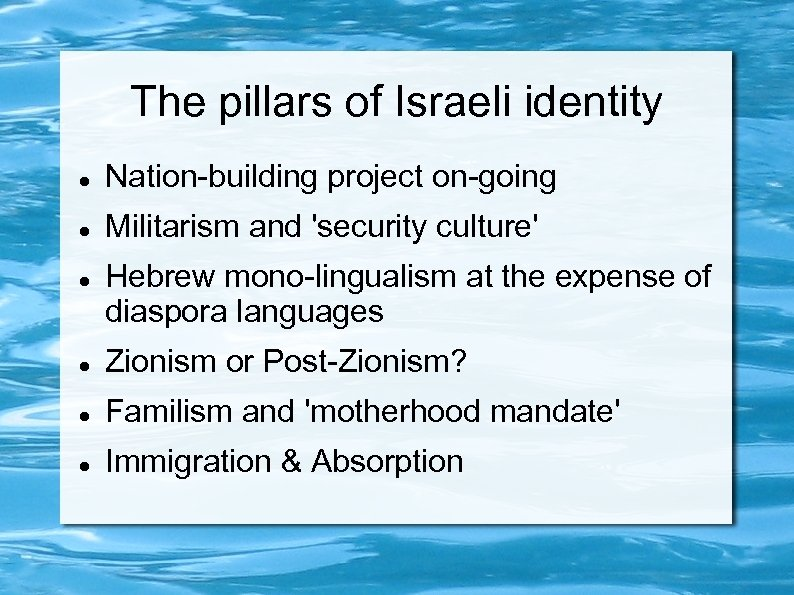 The pillars of Israeli identity Nation-building project on-going Militarism and 'security culture' Hebrew mono-lingualism