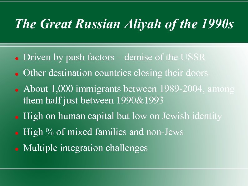 The Great Russian Aliyah of the 1990 s Driven by push factors – demise
