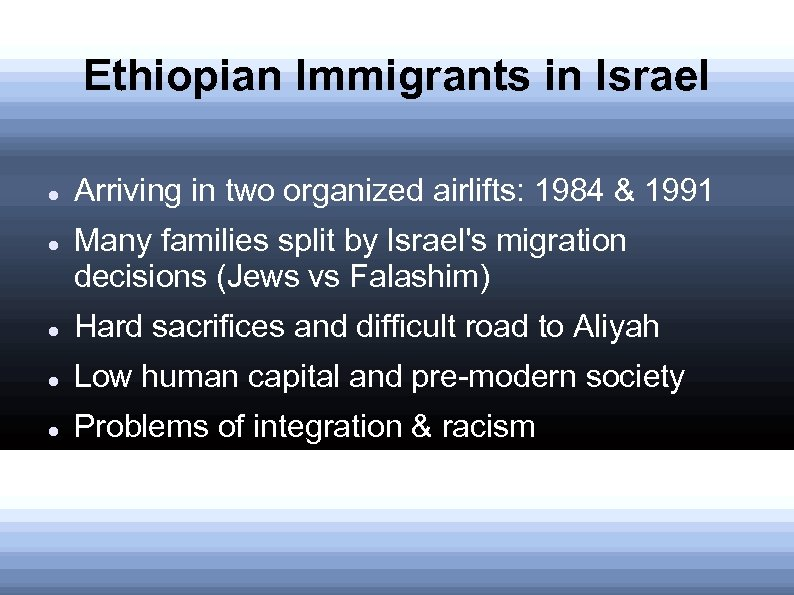 Ethiopian Immigrants in Israel Arriving in two organized airlifts: 1984 & 1991 Many families