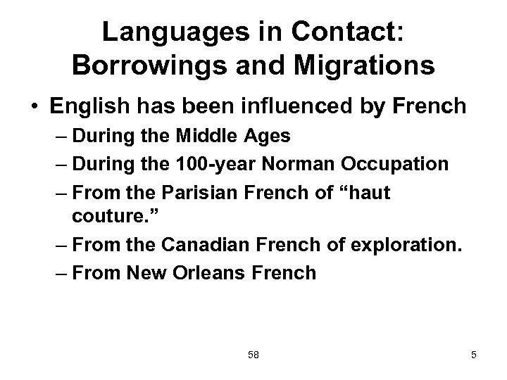 Languages in Contact: Borrowings and Migrations • English has been influenced by French –