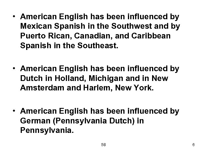 • American English has been influenced by Mexican Spanish in the Southwest and