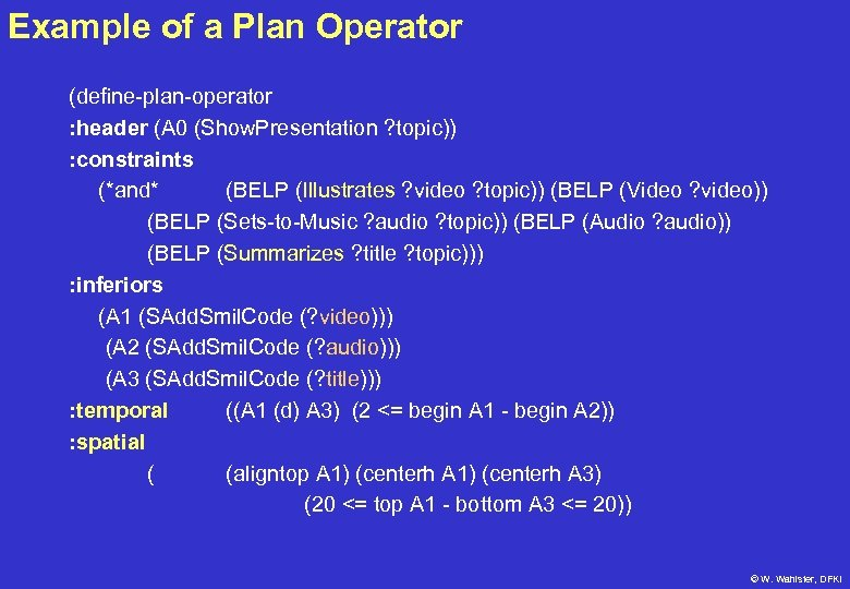 Example of a Plan Operator (define-plan-operator : header (A 0 (Show. Presentation ? topic))