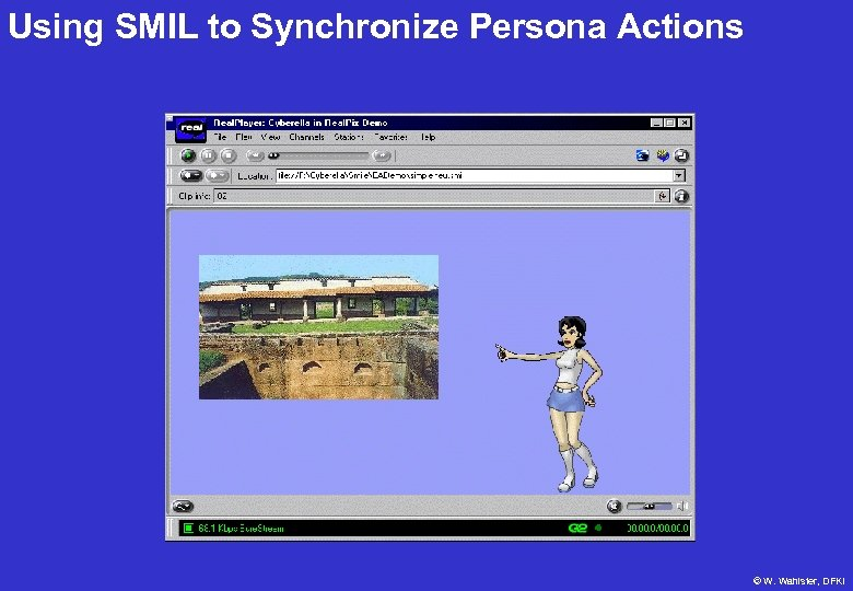Using SMIL to Synchronize Persona Actions © W. Wahlster, DFKI