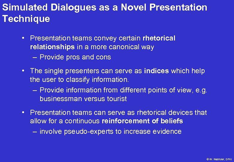 Simulated Dialogues as a Novel Presentation Technique • Presentation teams convey certain rhetorical relationships