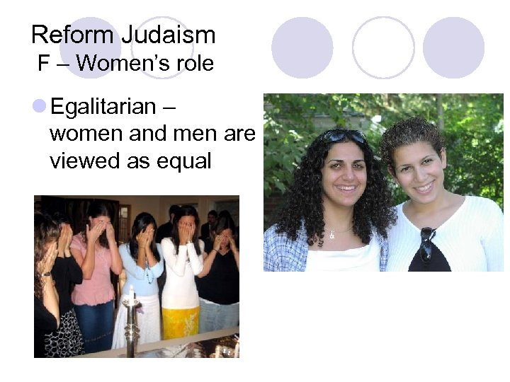 Reform Judaism F – Women's role l Egalitarian – women and men are viewed