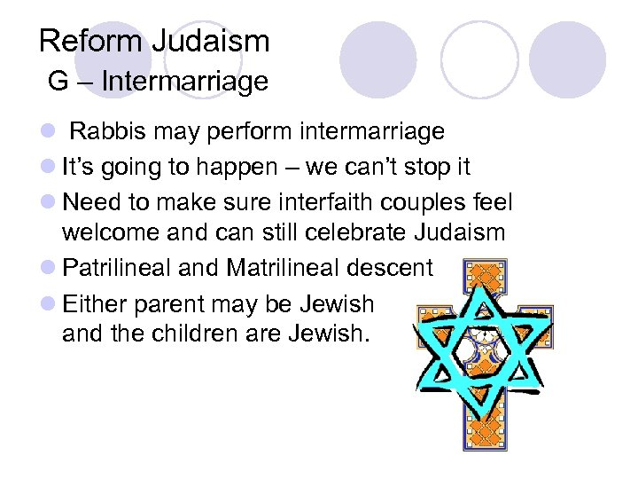Reform Judaism G – Intermarriage l Rabbis may perform intermarriage l It's going to