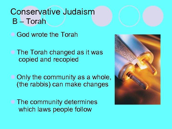 Conservative Judaism B – Torah l God wrote the Torah l The Torah changed
