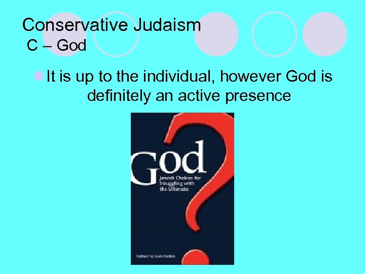 Conservative Judaism C – God l It is up to the individual, however God