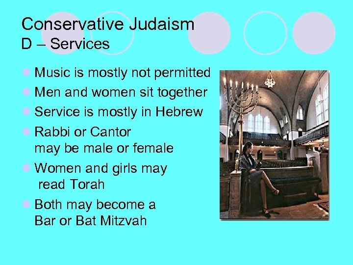 Conservative Judaism D – Services l Music is mostly not permitted l Men and