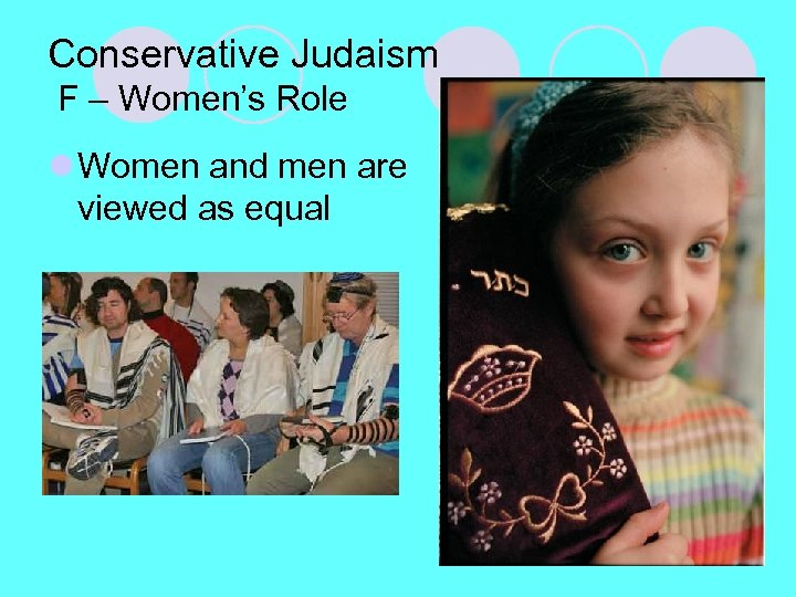 Conservative Judaism F – Women's Role l Women and men are viewed as equal