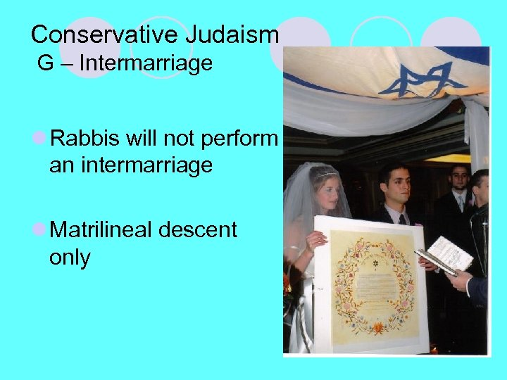 Conservative Judaism G – Intermarriage l Rabbis will not perform an intermarriage l Matrilineal
