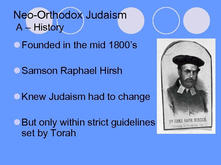 Neo-Orthodox Judaism A – History l Founded in the mid 1800's l Samson Raphael