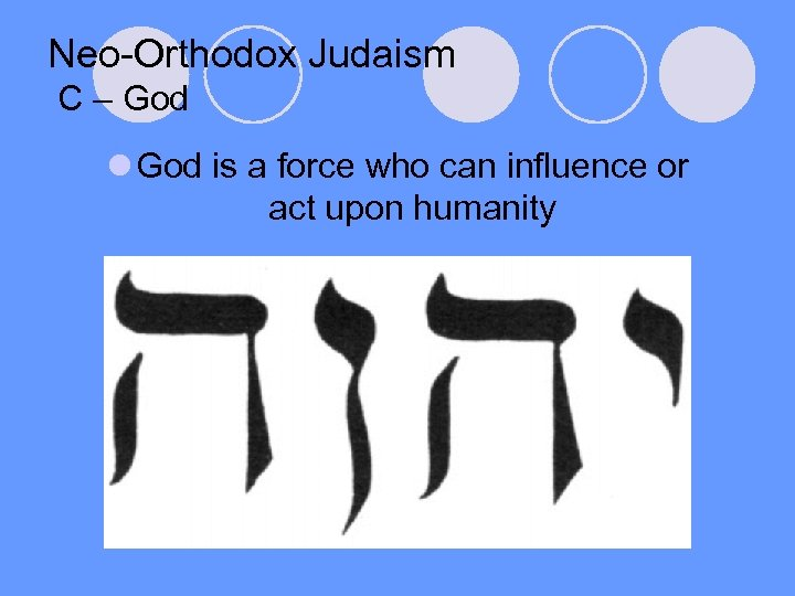 Neo-Orthodox Judaism C – God l God is a force who can influence or