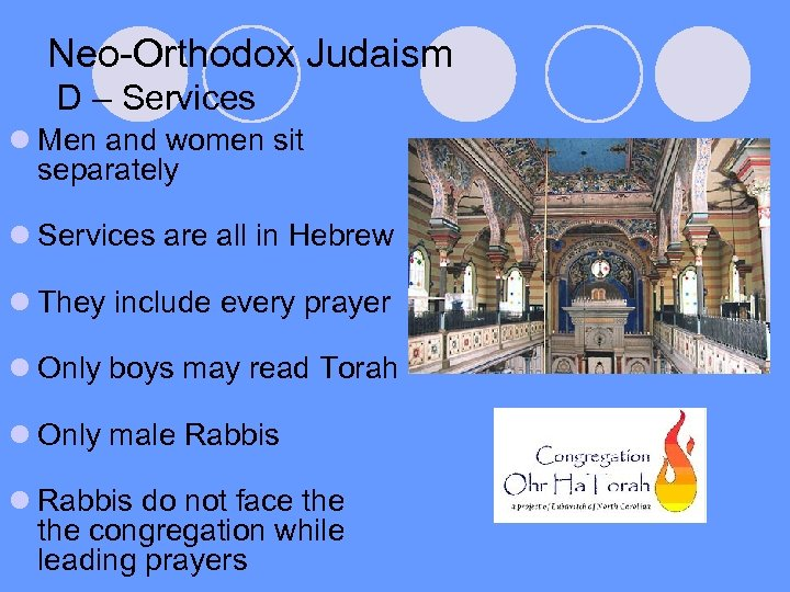 Neo-Orthodox Judaism D – Services l Men and women sit separately l Services are
