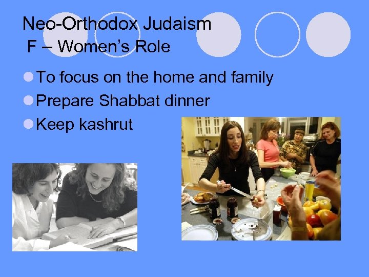 Neo-Orthodox Judaism F – Women's Role l To focus on the home and family