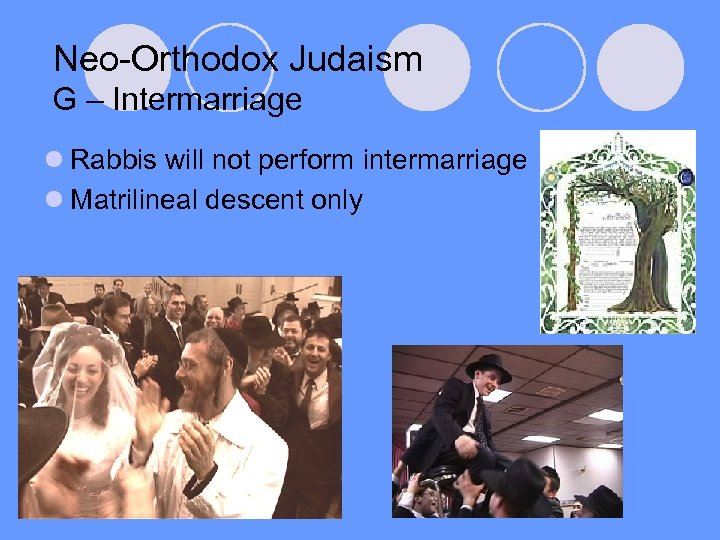 Neo-Orthodox Judaism G – Intermarriage l Rabbis will not perform intermarriage l Matrilineal descent