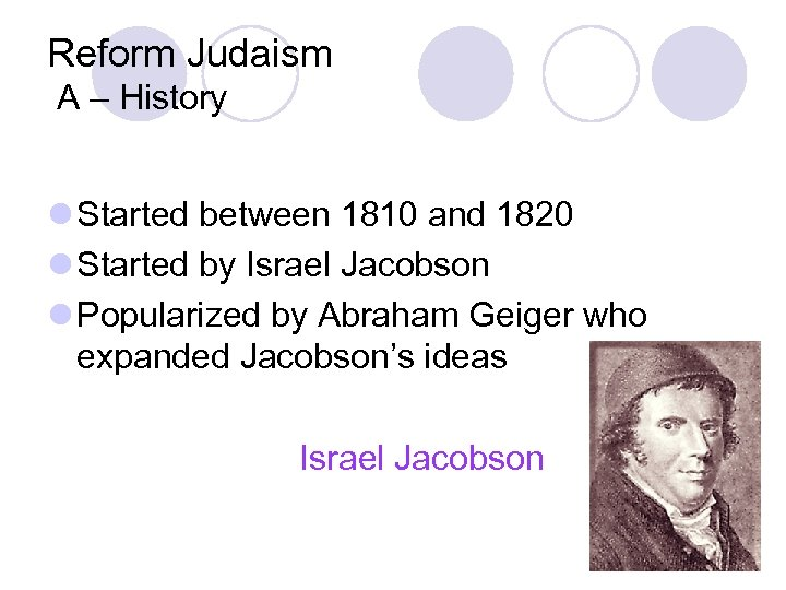 Reform Judaism A – History l Started between 1810 and 1820 l Started by
