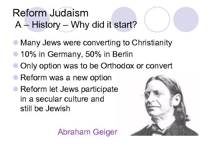 Reform Judaism A – History – Why did it start? l Many Jews were