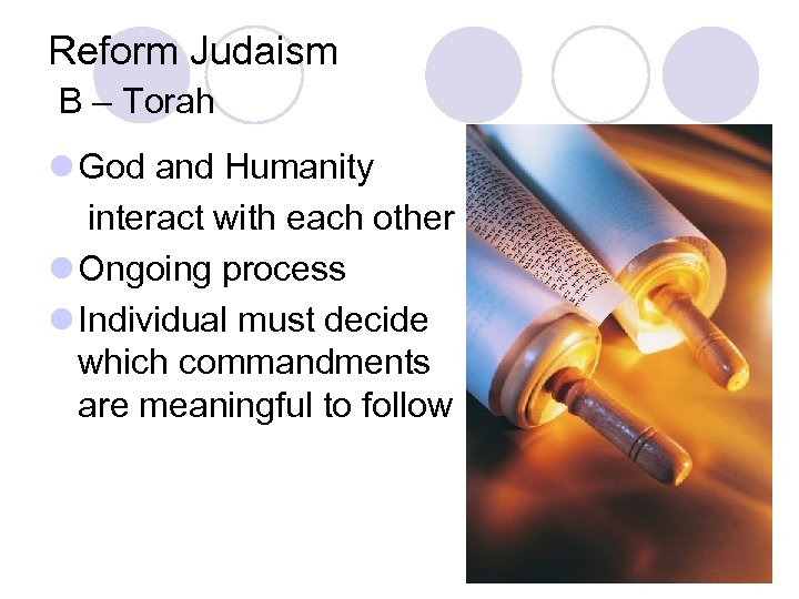 Reform Judaism B – Torah l God and Humanity interact with each other l
