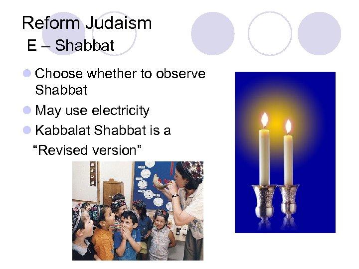 Reform Judaism E – Shabbat l Choose whether to observe Shabbat l May use