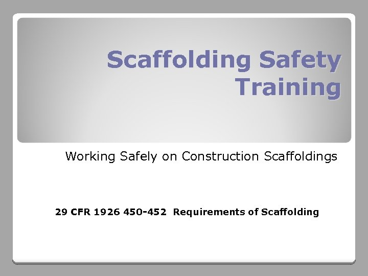 Scaffolding Safety Training Working Safely on Construction Scaffoldings 29 CFR 1926 450 -452 Requirements