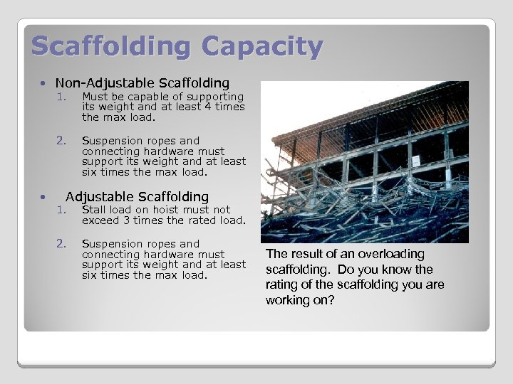 Scaffolding Capacity Non-Adjustable Scaffolding Must be capable of supporting its weight and at least