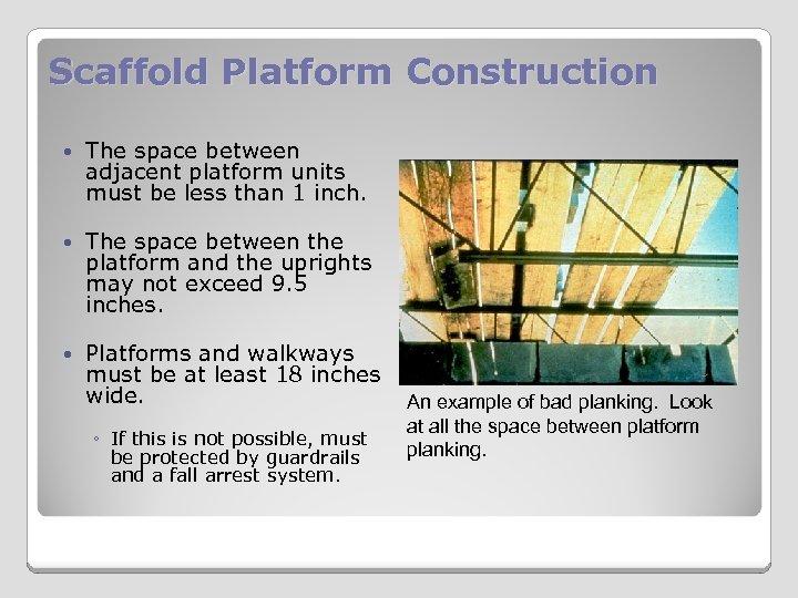 Scaffold Platform Construction The space between adjacent platform units must be less than 1