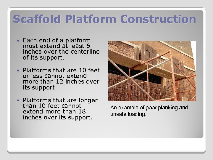 Scaffold Platform Construction Each end of a platform must extend at least 6 inches