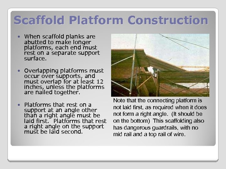 Scaffold Platform Construction When scaffold planks are abutted to make longer platforms, each end