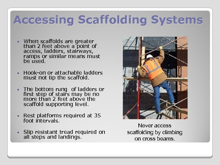 Accessing Scaffolding Systems When scaffolds are greater than 2 feet above a point of